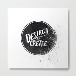 Destroy To Create Metal Print