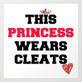 THIS PRINCESS WEARS SOCCER SOFTBALL CLEATS Art Print
