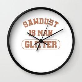 Sawdust Is Man Glitter Lumberjack Wood Carver Wood Cutting Machine Gift Wall Clock