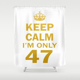 I'm only 47 Shower Curtain