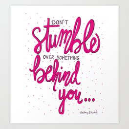 Don't Stumble Over Something Behind You Art Print