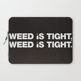Weed is Tight Laptop Sleeve