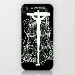 Even Jesus Had Haters iPhone Case