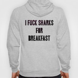 I fuck sharks for breakfast Hoody