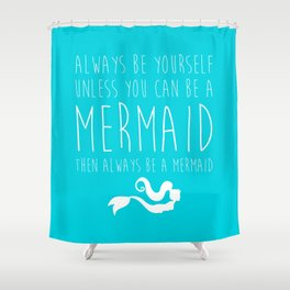 Always Be A Mermaid Funny Quote Shower Curtain
