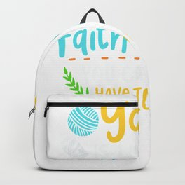 Yarn Is Like the Faith In Jesus You Can Never Have Too Much T-Shirt Backpack