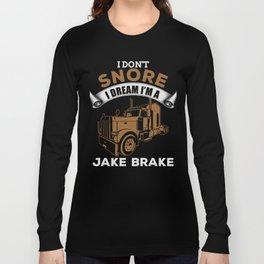 I Don't Snore I Dream I'm A Jake Brake Long Sleeve T-shirt