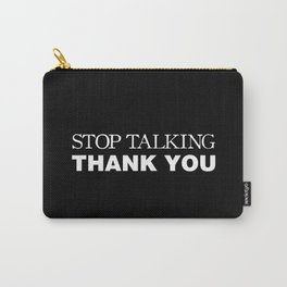 Stop Talking Thank You Carry-All Pouch