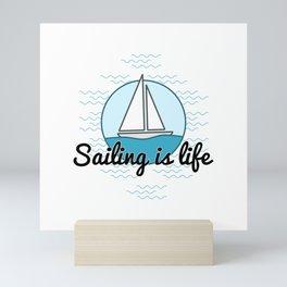 Sailing is life Mini Art Print