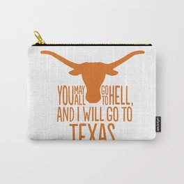 You May All Go to Hell, I'm Going to Texas Carry-All Pouch