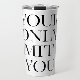 Your Only Limit Is You, Inspirational Quote, Workout Print, Office Wall Decor Travel Mug