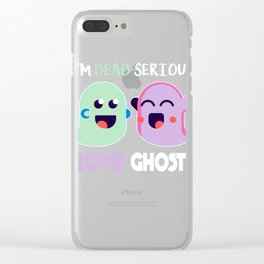 I'm Dead Serious Ghost Lover  Clear iPhone Case