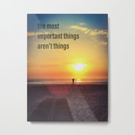 The most important things aren't things - Sunrise Photography Metal Print