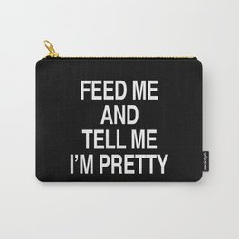 Feed Me And Tell Me Im Pretty Carry-All Pouch