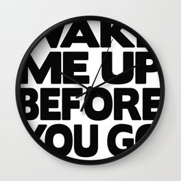 Dont Wake Me Up Before You Go Ho Wall Clock