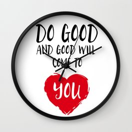Do good and good will come to you Wall Clock