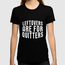 Leftovers Are For Quitters Funny Thanksgiving Turkey T-shirt
