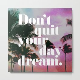 Don't Quit Your Day Dream Motivational Quote Metal Print