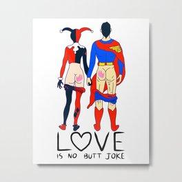 LOVE is no BUTT Joke - Super H Q Metal Print