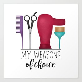 My Weapons Of Choice - Hairdresser Art Print