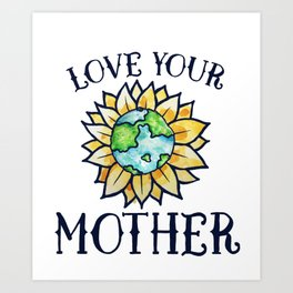 Love your mother earth day Art Print