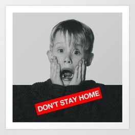 Don't Stay Home! Art Print