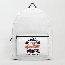 I Want Adventure In The Great Wide Somewhere bw Backpack