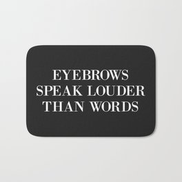 Eyebrows Louder Words Funny Quote Bath Mat