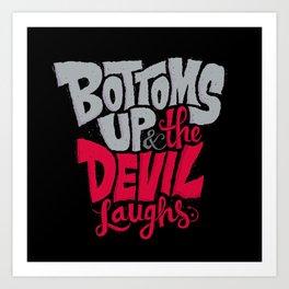 Bottoms Up & The Devil Laughs Art Print