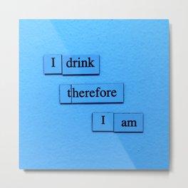 I Drink Metal Print