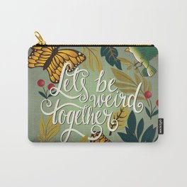 Let's be weird together 01 Carry-All Pouch