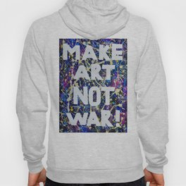 Make Art Not War Hoody