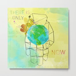There is Only Now Metal Print