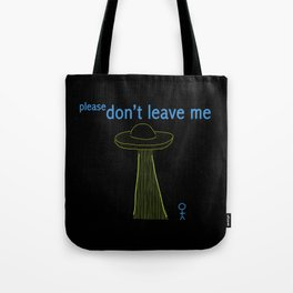 please don't leave me Tote Bag