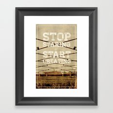 Stop Staring & Start Creating Framed Art Print