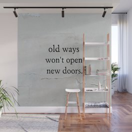 Old Ways Won't Open New Doors Quote Wall Mural