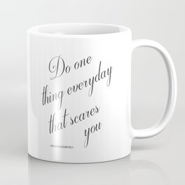 Do One Thing Everyday That Scares You - Eleanor Roosevelt Positivity Quote Coffee Mug