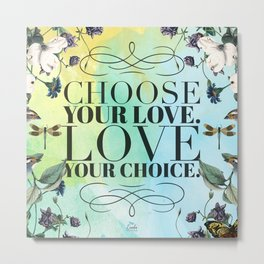 Choose your Love, Love your Choice Metal Print