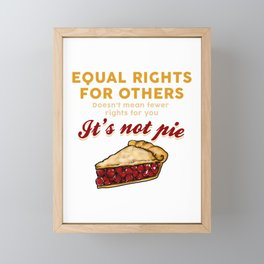 Equal Rights - It's Not Pie - Funny Equality Gift Framed Mini Art Print