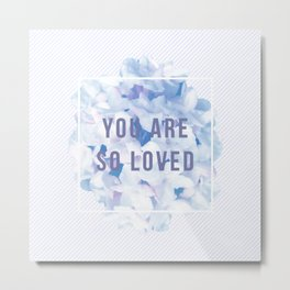 you are so loved – indigo Metal Print