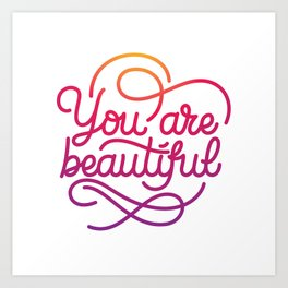 You are beautiful hand made lettering motivational quote in original calligraphic style Art Print