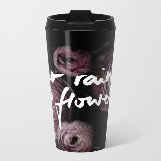 No Rain No Flowers Metal Travel Mug