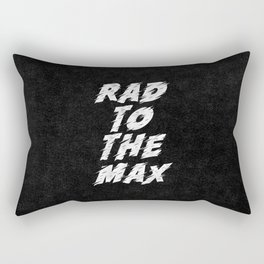 Rad to the Max black-white motivational typography poster bedroom wall home decor Rectangular Pillow