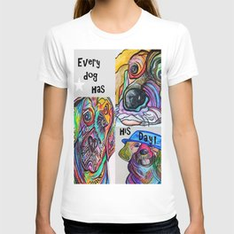 Every Dog Has His Day T-shirt