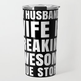 My Husband's Wife is Freaking Awesome (Black & White) Travel Mug
