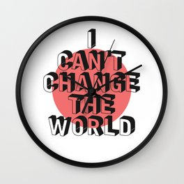 I can't Change the World Wall Clock