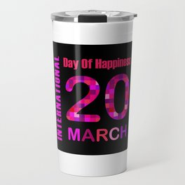 International Day of Happiness- Commemorative Day March 20 Travel Mug