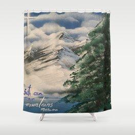 Faith Can Move Mountains Shower Curtain