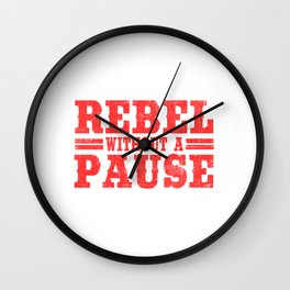 Wanted To Rebel Without Pausing? Here's A Tee Saying Rebel Without A Pause T-shirt Design Rebellious Wall Clock