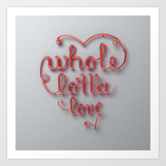 Whole lotta love Art Print